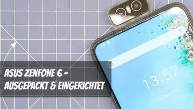 Photo of ASUS ZenFone 6 – ausgepackt und eingerichtet